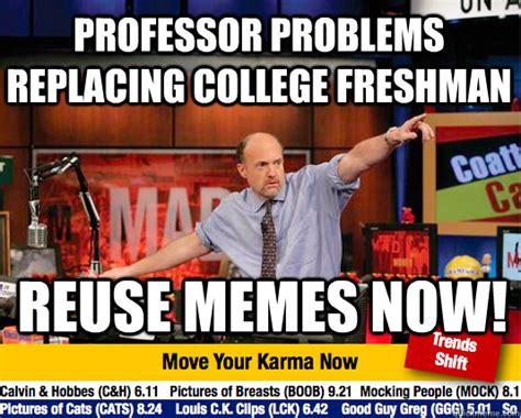 Professor Memes - professor problems replacing college freshman reuse memes