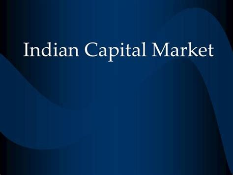 Capital Market Ppt For Mba by Indian Capital Market Authorstream