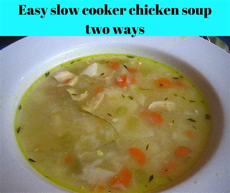 easy slow cooker chicken soup recipe two ways the errant