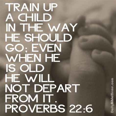 Bible Verse Memes - proverbs 22 6 i dailybiblememe com
