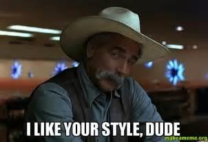 I Like It Meme - i like your style dude make a meme
