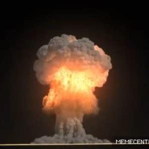 Explosion Meme - nuclear explosion by cav169 meme center