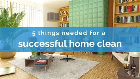 5 things needed for a successful home clean