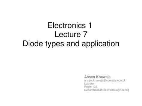 diode types ppt ppt electronics 1 lecture 7 diode types and application powerpoint presentation id 5741920
