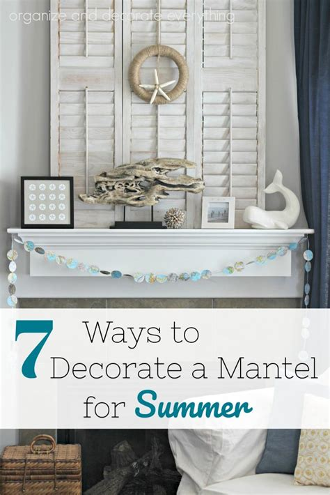 7 ways to decorate a mantel for summer organize and decorate everything bloglovin