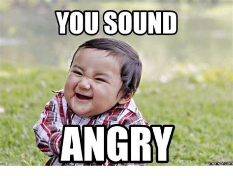 Meme Sound - you sound angry memes com sound meme on me me