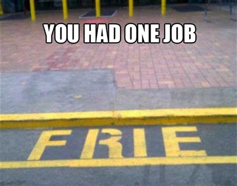 Job Memes - you had one job