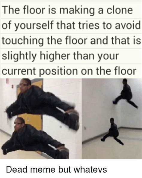 The Floor Is The Floor Is A Clone Of Yourself That Tries To