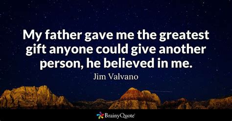 me quotes my gave me the greatest gift anyone could give