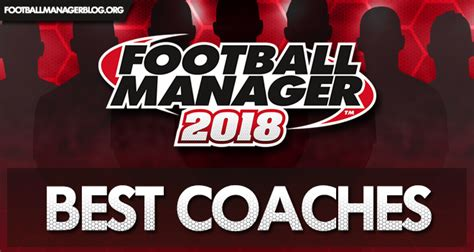 best football manager football manager 2018 best coaches