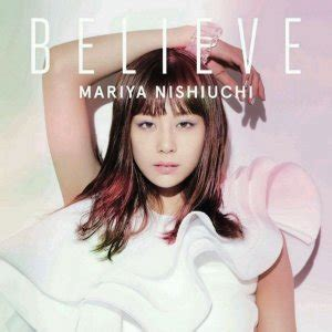 mariya nishiuchi believe lyrics mv video mariya nishiuchi believe with lyrics jpopasia