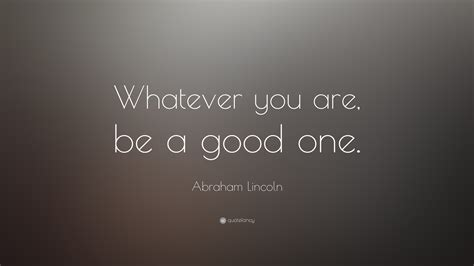 abraham lincoln be a one abe lincoln whatever you are be a one quot whatever you