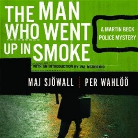 the man who went the man who went up in smoke a martin beck police mystery unabridged edition rent