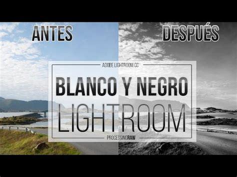 tutorial lightroom blanco y negro blanco y negro en lightroom preset gratis youtube