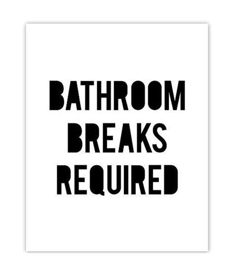 no bathroom breaks bathroom breaks required print art pinterest