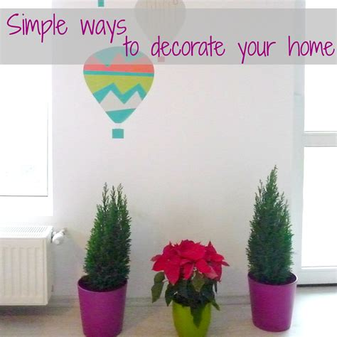 Ways To Decorate Your Home | simple ways to decorate your home