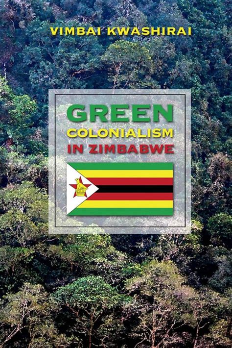 themes in zimbabwean literature green colonialism in zimbabwe 1890 1980 by vimbai kwashirai