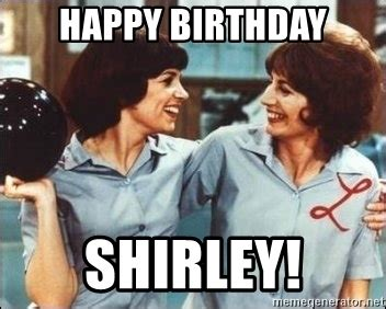 happy birthday shirley happy birthday shirley laverne and shirley meme generator
