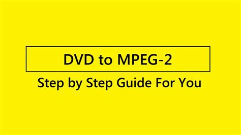 format dvd mpeg 2 convert dvd to mpeg 2 mp4 with the easiest way i loveshare