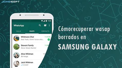 Samsung Y Whatsapp C 243 Mo Recuperar Mensajes Borrados De Whatsapp En Samsung Galaxy
