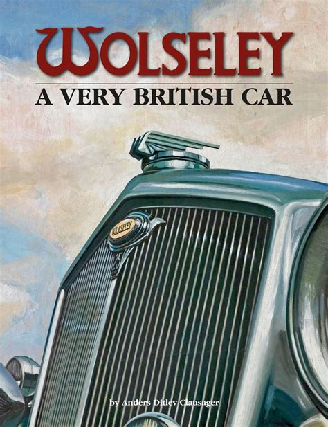 wolseley a very british wolseley a very british car ellery publications