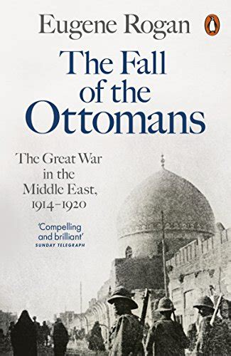 the fall of the ottomans 18 off the fall of the ottomans the great war in the