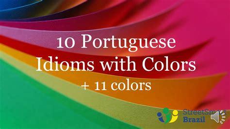 colors in portuguese 10 portuguese idioms with colors 11 colors in portuguese