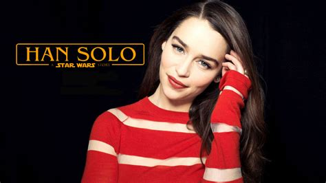 emilia clarke joins the upcoming han solo star game of thrones star emilia clarke joins the han solo