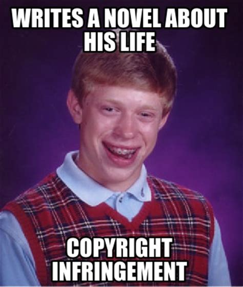 Copyright Meme - meme creator writes a novel about his life copyright