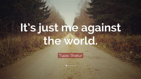 me against the world quotes tupac shakur quotes 100 wallpapers quotefancy