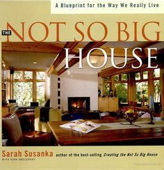 sarah susanka s not so big brand brings architecture to books worth reading on pinterest big houses great books