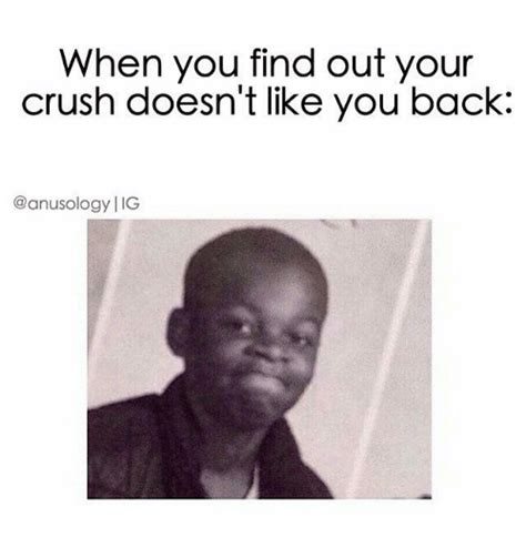 Find Like You When You Find Out Your Crush Doesn T Like You Back Ig Crush Meme On Me Me