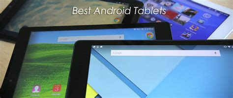 android tablet best buy best android tablets 2017 you should buy in january