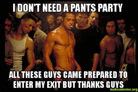 Pants Party Meme - i don t need a pants party all these guys came prepared to