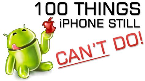 can t android 100 things iphone s can t do android phones can