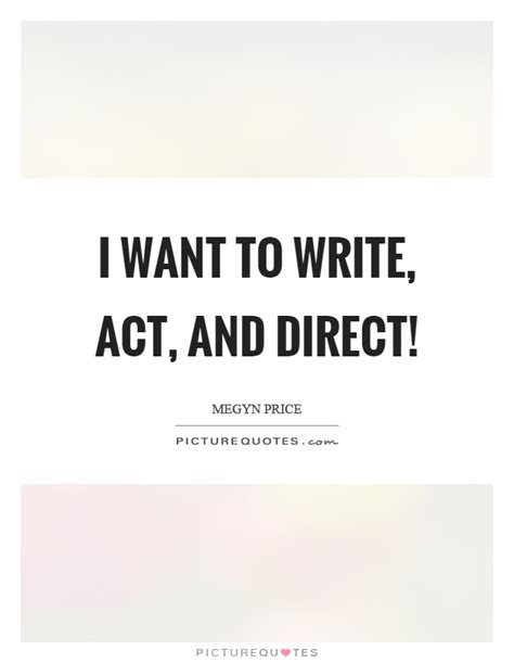 Quot I Only Need To How To Write An Essay Introduction Quot by I Want To Write Act And Direct Picture Quotes