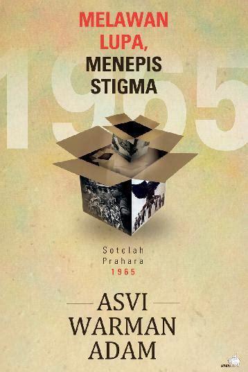 Seabad Kontroversi Sejarah Asvi Warman Adam jual buku melawan lupa menepis stigma setelah prahara 1965 oleh asvi warman adam scoop indonesia