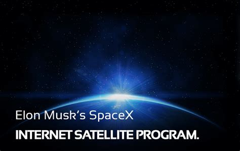 elon musk internet service elon musk s spacex internet satellite program gps leaders