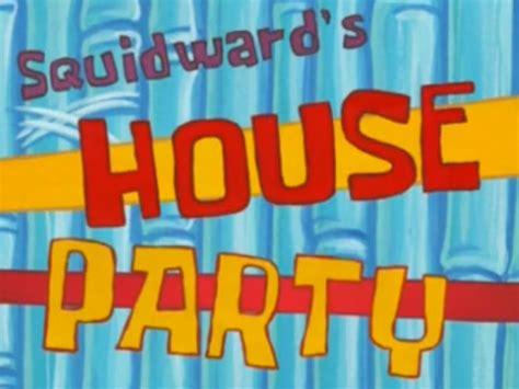 spongebob house party squidward s house party encyclopedia spongebobia the spongebob squarepants wiki