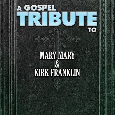 kirk franklin mp3 download free a gospel tribute to mary mary kirk franklin songs