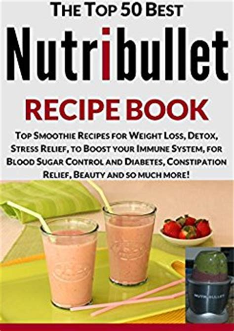 Nutribullet Detox Weight Loss Recipes by Nutribullet Recipe Book Top Smoothie Recipes For Weight