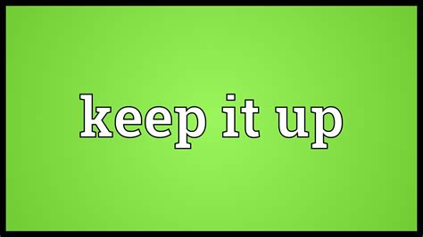 what to keep keep it up meaning youtube