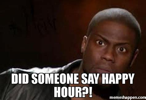 Happy Hour Meme - did someone say happy hour