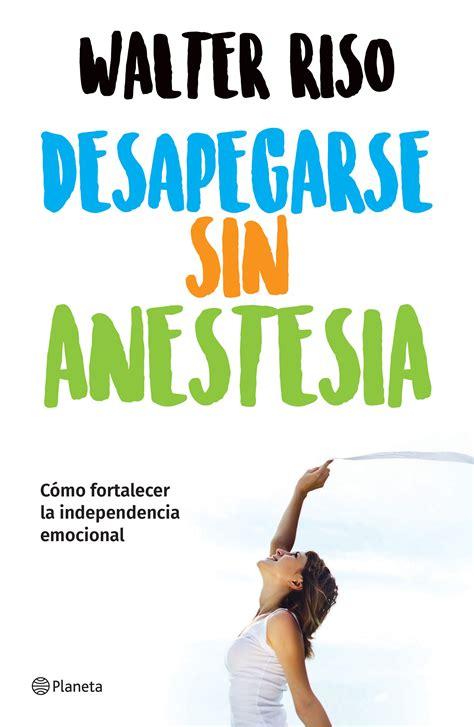 libro desapegarse sin anestesia como desapegarse sin anestesia edici 243 n mexicana planeta de libros