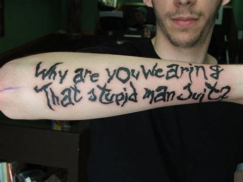 tattoos are stupid why are you wearing that stupid suit quote on
