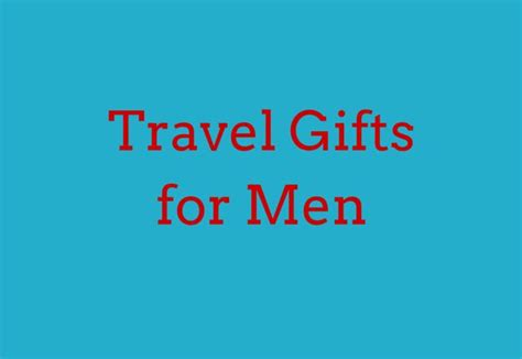 the best gifts for men who travel the travel sisters best travel gifts for men for 2018 the travel sisters