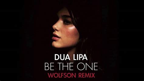 dua lipa old youtube dua lipa be the one wolfson remix youtube