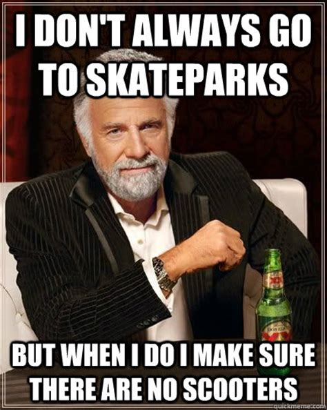 Make Your Own I Dont Always Meme - i don t always go to skateparks but when i do i make sure