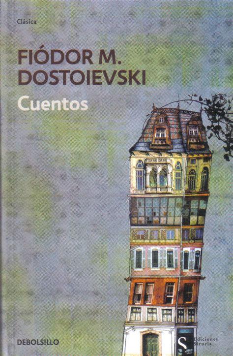 los mejores 1001 cuentos literarios de la historia cuento de dostoievski el sue 241 o de un hombre rid 237 culo