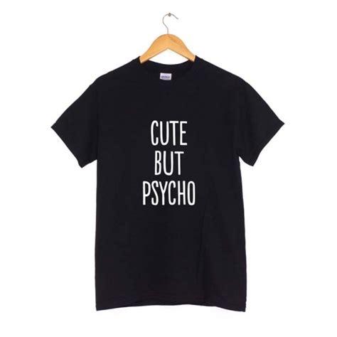 Tshirt Psycho but psycho t shirt